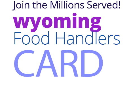 Join the Millions Served! WYOMING Food Handlers Card